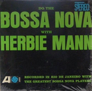Mann, Herbie - Do The Bossa Nova With Herbiw Mann, US Atlantic re-issue