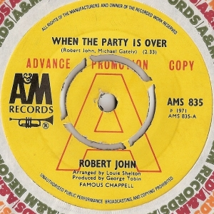 John, Robert - When The Party Is Over/ Raindrops, Love And Sunshine, [A&M Records AMS 835] original UK Demo, 1971, Northern Soul