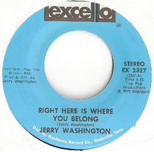 "Washington, Jerry - Right Here Is Where You Belong/ In My Life I've Loved, original U.S. 7"" single release on Excello Records EX 2327. Rare Northern Soul/ Funk recording"