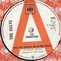 "Uglys, The - And The Squire Blew His Horn/ Real Good Girl, 1967 UK pressed 7"" single, [CBS Records 2933], Rare 'A' Label demo"